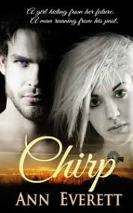 Chirp by Ann Everett. A girl hiding from her future. A man running from his past..